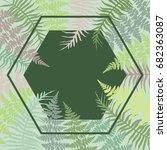 hexagon fern frond frame vector ... | Shutterstock .eps vector #682363087