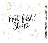 but first  sleep. inspirational ... | Shutterstock .eps vector #682804237