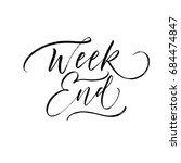 week end phrase. ink... | Shutterstock .eps vector #684474847