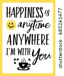 happiness is anytime anywhere i'... | Shutterstock .eps vector #685261477