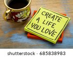 create a life you love advice... | Shutterstock . vector #685838983