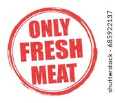 only fresh meat sign or stamp... | Shutterstock .eps vector #685922137