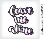 vector lettering leave me alone.... | Shutterstock .eps vector #685986013