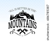 all is better in the mountains. ... | Shutterstock .eps vector #686785387