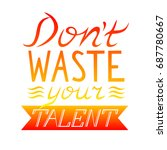 dont waste your talent. hand... | Shutterstock .eps vector #687780667