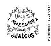 make today so awesome yesterday ... | Shutterstock .eps vector #688577557