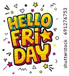 lettering hello friday week day.... | Shutterstock .eps vector #691276753