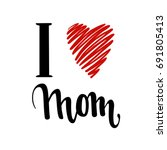 i love you mom. i heart you.... | Shutterstock .eps vector #691805413