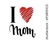 i love you mom. i heart you.... | Shutterstock .eps vector #691805413