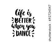 life is better when you dance   ... | Shutterstock . vector #692724547
