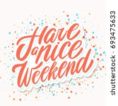 have a nice weekend. greeting... | Shutterstock .eps vector #693475633
