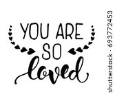 you are so loved. black and... | Shutterstock .eps vector #693772453