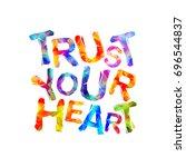 trust your heart. motivation... | Shutterstock .eps vector #696544837