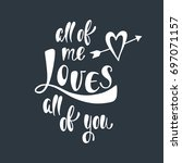 all of me loves all of you.... | Shutterstock .eps vector #697071157