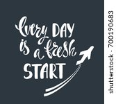 every day is a fresh start.... | Shutterstock .eps vector #700190683