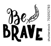 be brave hand drawn quote about ... | Shutterstock .eps vector #702052783