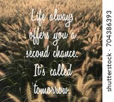Small photo of Life always offer a second chance. It's called Tomorrow