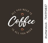 hand drawn coffee related quote.... | Shutterstock .eps vector #704593837