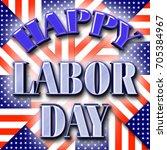 happy labor day  3d  bright... | Shutterstock . vector #705384967