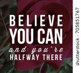 believe you can and you re... | Shutterstock . vector #705851767