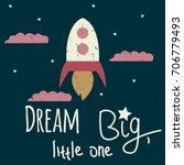 dream big  little one. cartoon... | Shutterstock .eps vector #706779493