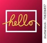 hello word  calligraphy design  ... | Shutterstock .eps vector #708206857
