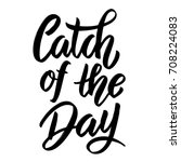 catch of the day. hand drawn... | Shutterstock .eps vector #708224083