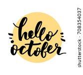 hello october lettering | Shutterstock .eps vector #708354037