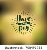 have a nice day. inspirational... | Shutterstock .eps vector #708493783