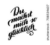 du machst mich so gluecklich  ... | Shutterstock .eps vector #708534607