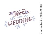 welcome to our wedding sign.... | Shutterstock .eps vector #709462507