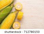 sweet corns. fresh corn on cobs ...   Shutterstock . vector #712780153