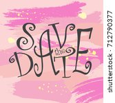 save the date calligraphy... | Shutterstock .eps vector #712790377