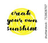 create your own sunshine. brush ... | Shutterstock . vector #713828707
