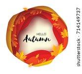 autumn paper cut leaves. hello... | Shutterstock .eps vector #714149737
