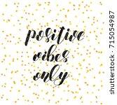 positive vibes only. brush hand ... | Shutterstock . vector #715054987
