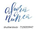 phrase spanish now or never... | Shutterstock .eps vector #715055947