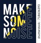 make some noise slogan vector. | Shutterstock .eps vector #718636393