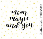 moon  magic and you. brush hand ... | Shutterstock . vector #720256837