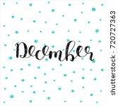 december. brush hand lettering... | Shutterstock . vector #720727363