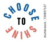 choose to shine round slogan... | Shutterstock .eps vector #720857137