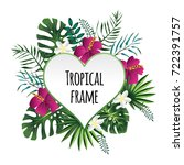 heart tropical frame  template... | Shutterstock .eps vector #722391757