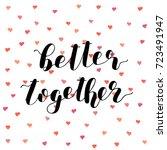 better together. brush hand...   Shutterstock . vector #723491947