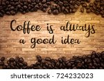 coffee is always a good idea... | Shutterstock . vector #724232023