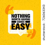 nothing worth having comes easy.... | Shutterstock .eps vector #726063343