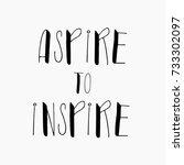 aspire to inspire.hand written... | Shutterstock .eps vector #733302097