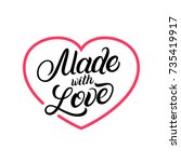 made with love hand written... | Shutterstock .eps vector #735419917