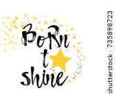born to shine. brush written... | Shutterstock .eps vector #735898723