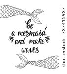 be a mermaid and make waves....