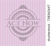 act now retro style pink emblem | Shutterstock .eps vector #738362647
